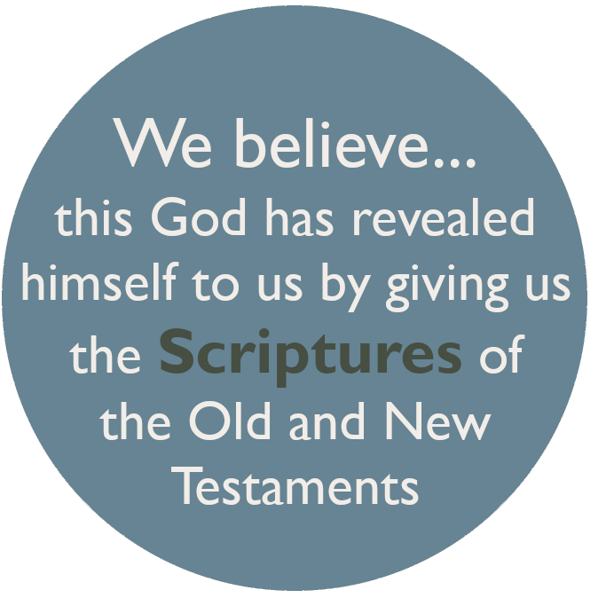 We believe this God has revealed himself to us by giving us the Scriptures of the Old and New Testaments