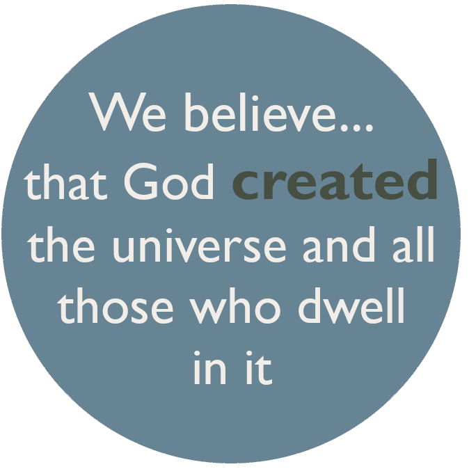 We believe that God created the universe and all those who dwell in it